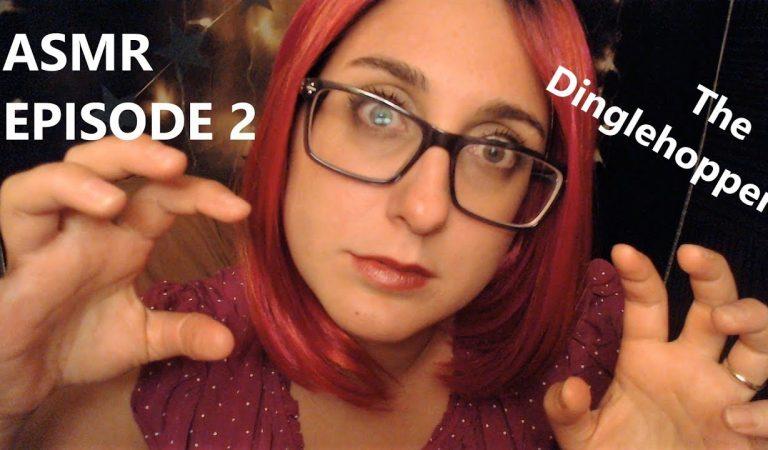 ASMR Episode 2: The DingleHopper