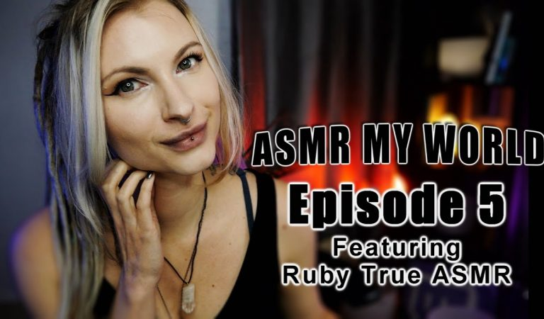 ASMR MY WORLD EP 5  Ruby True ASMR