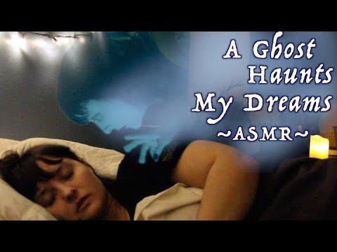 A Ghost Haunts My Dreams [ASMR]