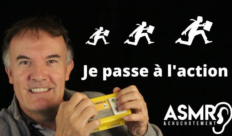 ASMR  – Je passe à l'action