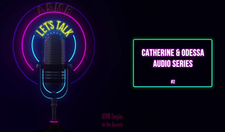 The Auracle's [ASMR] ★ Let's Talk Series – Catherine & Odessa ★ [Binaural] Softly Spoken Podcast
